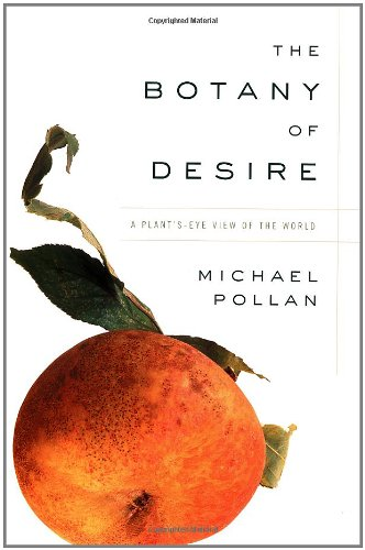 an analysis of the theme of evolution in the book the botany of desire by michael pollan The botany of desire study guide contains a comprehensive summary and analysis of the botany of desire by michael pollan it includes a detailed plot summary, chapter summaries & analysis, character descriptions, objects/places, themes, styles, quotes, and topics for discussion on the botany of desire.
